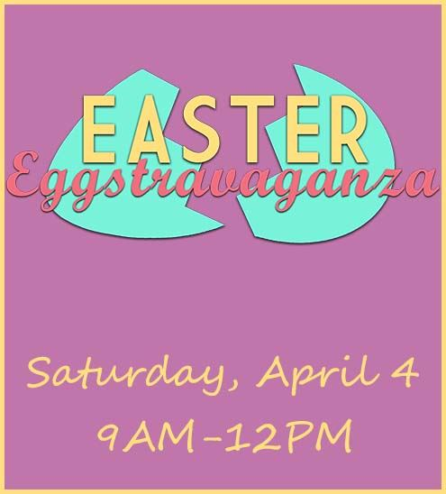 "Decorative - text reads ""Easter Eggstravaganza Saturday, April 4 9Am-12PM"" with cracked Easter"
